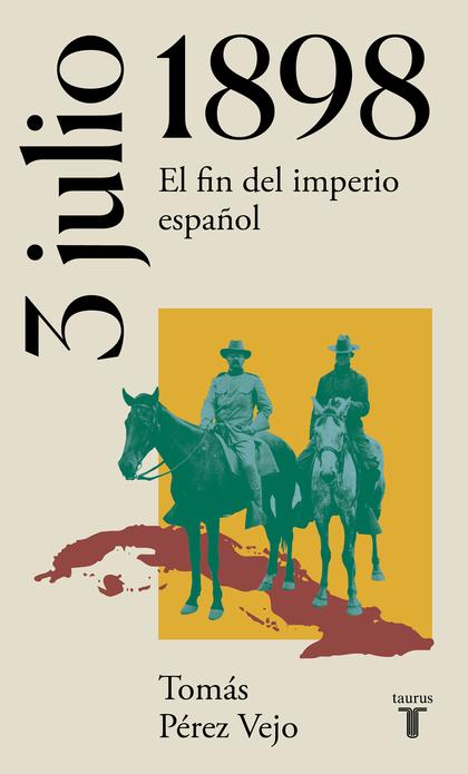 3 DE JULIO DE 1898. EL FIN DEL IMPERIO ESPAÑOL.