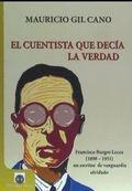 EL CUENTISTA QUE DECIA LA VERDAD FRANCISCO BURGOS LECEA (1898-1951) UN ESCRITOR.