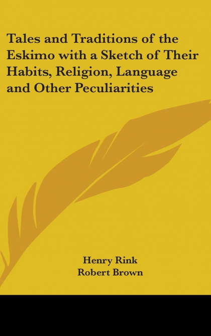 TALES AND TRADITIONS OF THE ESKIMO WITH A SKETCH OF THEIR HABITS, RELIGION, LANG