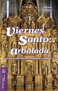 VIERNES SANTO, ARBOLADA : UNA EXPERIENCIA RELIGIOSA CULTURAL
