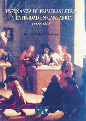 ENSEÑANZA DE PRIMERAS LETRAS Y LATINIDAD EN CANTABRIA (1700-1860)