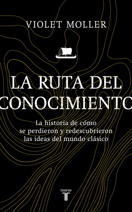LA RUTA DEL CONOCIMIENTO. LA HISTORIA DE CÓMO SE PERDIERON Y REDESCUBRIERON LAS IDEAS DEL MUNDO