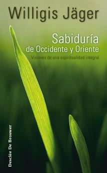 SABIDURÍA DE OCCIDENTE Y ORIENTE : VISIONES DE UNA ESPIRITUALIDAD INTEGRAL