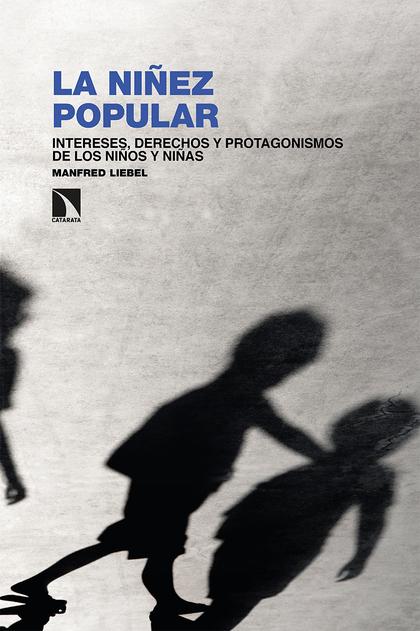 LA NIÑEZ POPULAR. INTERESES, DERECHOS Y PROTAGONISMOS DE LOS NIÑOS Y NIÑAS