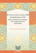 EL SÍMBOLO CATÓLICO INDIANO (1598) DE LUIS JERÓNIMO DE ORÉ                      SABERES COLONIA