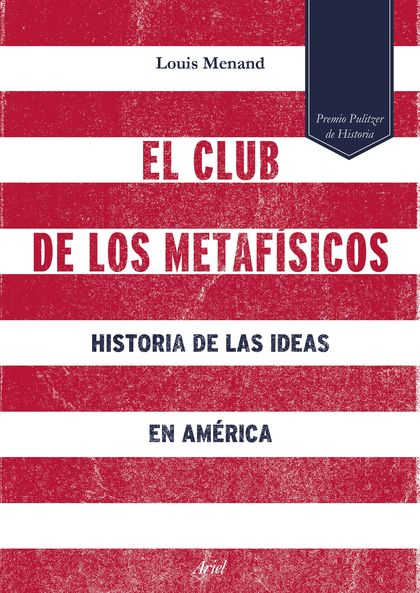EL CLUB DE LOS METAFÍSICOS. HISTORIA DE LAS IDEAS EN AMÉRICA