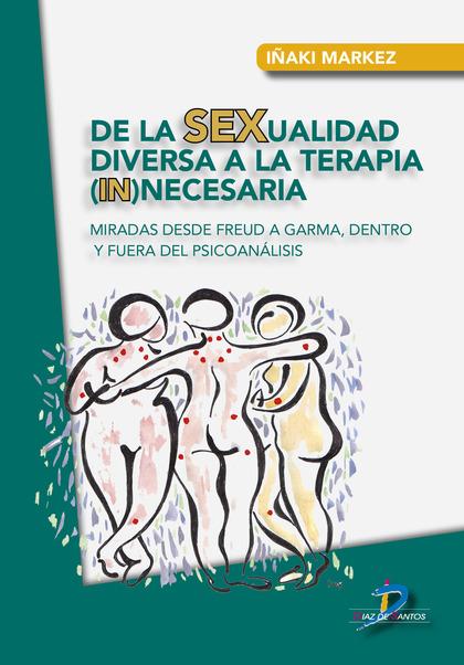 DE LA SEXUALIDAD DIVERSA A LA TERAPIA (IN)NECESARIA. MIRADAS DESDE FREUD A GARMA, DENTRO Y FUER