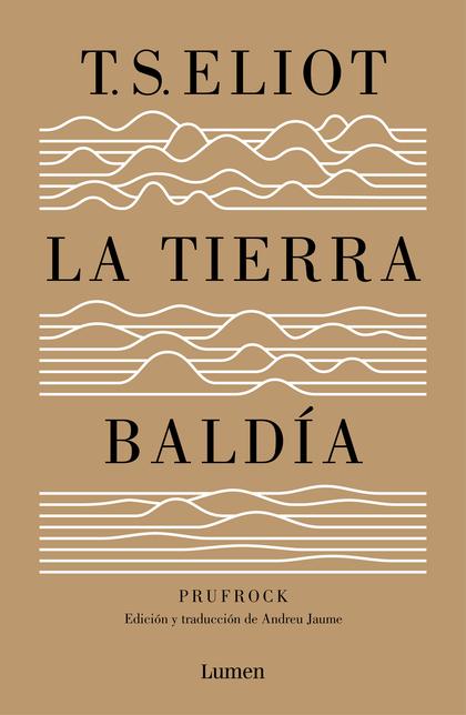 LA TIERRA BALDÍA (Y PRUFROCK Y OTRAS OBSERVACIONES). EDICIÓN Y TRADUCCIÓN DE ANDREU JAUME