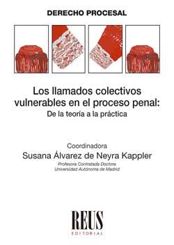 LOS LLAMADOS COLECTIVOS VULNERABLES EN EL PROCESO PENAL: DE LA TEORÍA A LA PRÁCT.