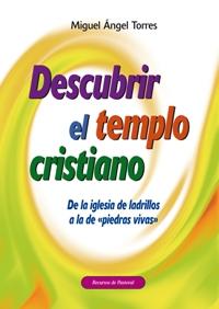 DESCUBRIR EL TEMPLO CRISTIANO. DE LA IGLESIA DE LADRILLOS A LA DE ´PIEDRAS VIVAS. DE LA IGLESIA