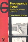 PROPAGANDA ILEGAL. ITINERAIRIO DE PRISIONES, 1972-1975