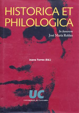 HISTORICA ET PHILOLOGICA : IN HONOREM JOSÉ MARÍA ROBLES
