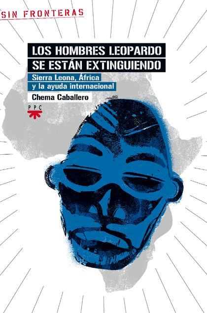 LOS HOMBRES LEOPARDO SE ESTÁN EXTINGUIENDO : SIERRA LEONA, ÁFRICA Y LA AYUDA INTERNACIONAL