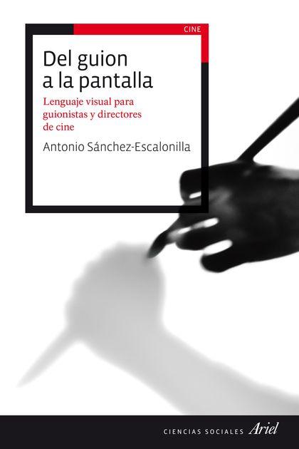 DEL GUION A LA PANTALLA. LENGUAJE VISUAL PARA GUIONISTAS Y DIRECTORES DE CINE