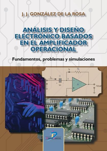 ANÁLISIS Y DISEÑO ELECTRÓNICO BASADOS EN EL AMPLIFICADOR OPERACIONAL. FUNDAMENTOS, PROBLEMAS Y