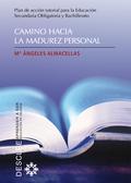 CAMINO HACIA LA MADUREZ PERSONAL : PLAN DE ACCIÓN TUTORIAL PARA LA EDUCACIÓN SECUNDARIA OBLIGAT