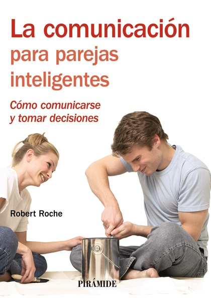 LA COMUNICACIÓN PARA PAREJAS INTELIGENTES : CÓMO COMUNICARSE Y TOMAR DECISIONES