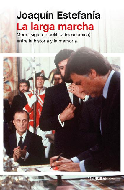 LA LARGA MARCHA. MEDIO SIGLO DE POLÍTICA (ECONÓMICA) ENTRE LA HISTORIA Y LA MEMORIA