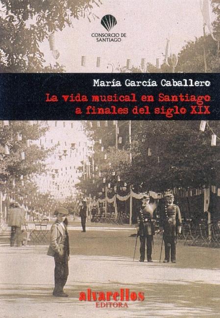 LA VIDA MUSICAL EN SANTIAGO : A FINALES DEL SIGLO XIX