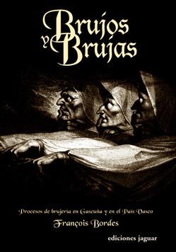 BRUJOS Y BRUJAS: PROCESOS DE BRUJERÍA EN GASCUÑA Y EN EL PAÍS VASCO