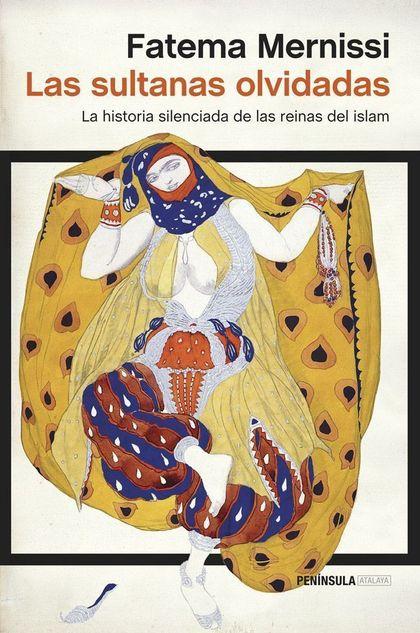 LAS SULTANAS OLVIDADAS. LA HISTORIA SILENCIADA DE LAS REINAS DEL ISLAM