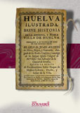 HUELVA ILUSTRADA : BREVE HISTORIA DE LA ANTIGUA Y NOBLE VILLA DE HUELVA