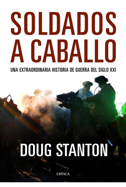 SOLDADOS A CABALLO : UNA EXTRAORDINARIA HISTORIA DE GUERRA DEL SIGLO XXI