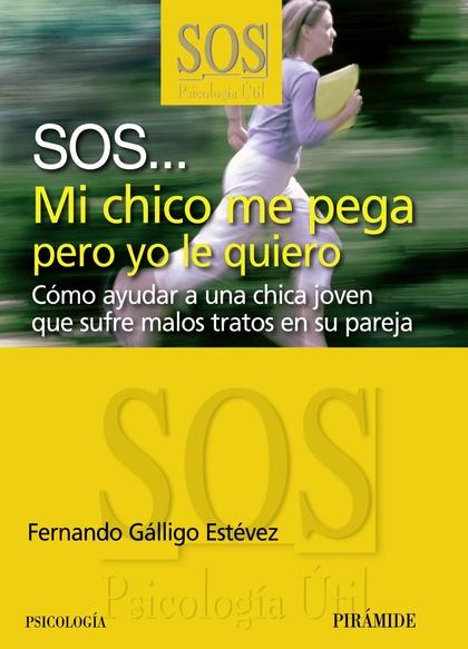SOS-- MI CHICO ME PEGA PERO YO LE QUIERO : CÓMO AYUDAR A UNA CHICA QUE SUFRE LOS MALOS TRATOS E
