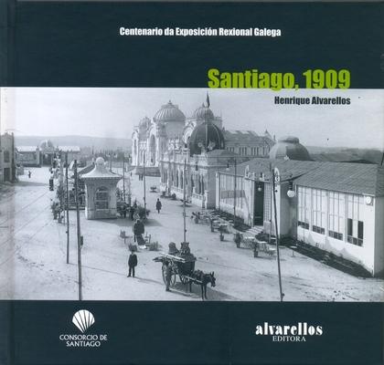 SANTIAGO, 1909 : CENTENARIO DA EXPOSICIÓN REXIONAL GALEGA
