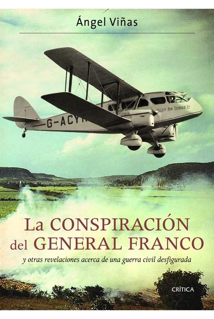 LA CONSPIRACIÓN DEL GENERAL FRANCO : Y OTRAS REVELACIONES ACERCA DE UNA GUERRA CIVIL DESFIGURAD