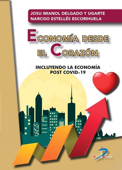 ECONOMÍA DESDE EL CORAZÓN. INCLUYENDO LA ECONOMÍA POST COVID-19