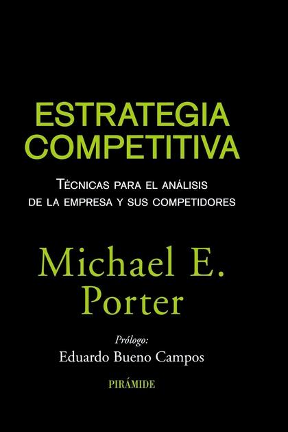 ESTRATEGIA COMPETITIVA : TÉCNICAS PARA EL ANÁLISIS DE LA EMPRESA Y SUS COMPETIDORES
