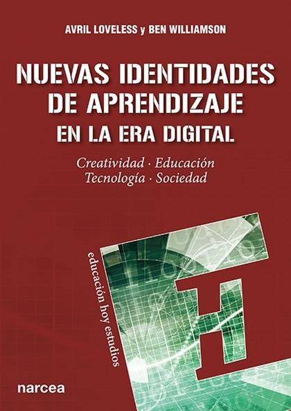 NUEVAS IDENTIDADES DE APRENDIZAJE EN LA ERA DIGITAL. CREATIVIDAD, EDUCACIÓN, TECNOLOGÍA, SOCIED