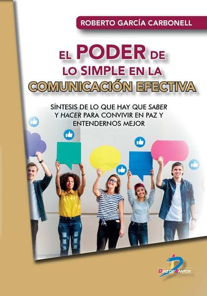 EL PODER DE LO SIMPLE EN LA COMUNICACIÓN EFECTIVA. SÍNTESIS DE LO QUE HAY QUE SABER Y HACER PAR