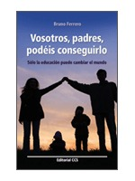 VOSOTROS, PADRES, PODÉIS CONSEGUIRLO : SÓLO LA EDUCACIÓN PUEDE CAMBIAR EL MUNDO
