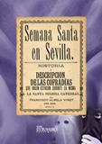 SEMANA SANTA EN SEVILLA : HISTORIA Y DESCRIPCIÓN DE LAS COFRADÍAS QUE HACEN ESTACION DURANTE LA