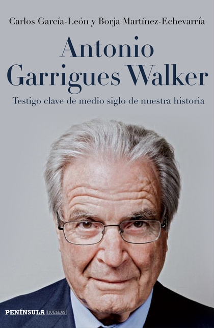 ANTONIO GARRIGUES WALKER. TESTIGO CLAVE DE MEDIO SIGLO DE NUESTRA HISTORIA