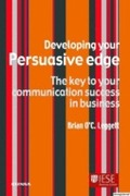 DEVELOPING YOUR PERSUASIVE EDGE: THE KEY TO YOUR COMUNICATION SUCCESS