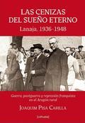 LAS CENIZAS DEL SUEÑO ETERNO : LANAJA, 1936-1948 : GUERRA, POSTGUERRA Y REPRESIÓN FRANQUISTA EN
