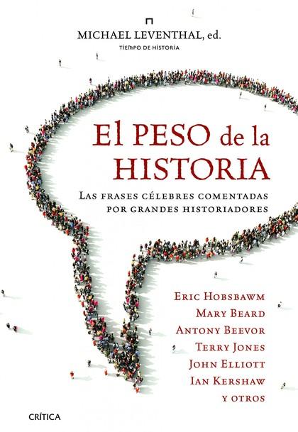 EL PESO DE LA HISTORIA : LAS FRASES CÉLEBRES COMENTADAS POR GRANDES HISTORIADORES