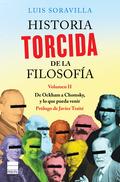 HISTORIA TORCIDA DE LA FILOSOFÍA. VOLUMEN II                                    DE OCKHAM A CHO