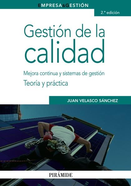 GESTIÓN DE LA CALIDAD : MEJORA CONTINUA Y SISTEMAS DE GESTIÓN : TEORÍA Y PRÁCTICA
