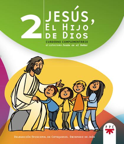 JESÚS, EL HIJO DE DIOS 2 : CUADERNO COMPLEMENTARIO AL CATECISMO JESÚS ES EL SEÑOR