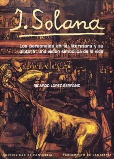 J. SOLANA: LOS PERSONAJES EN SU LITERATURA Y SU PINTURA : UNA VISIÓN SIMBÓLICA DE LA VIDA