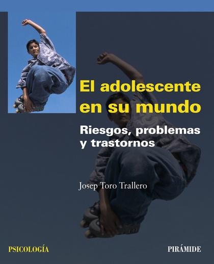 EL ADOLESCENTE EN SU MUNDO : RIESGOS, PROBLEMAS Y TRASTORNOS