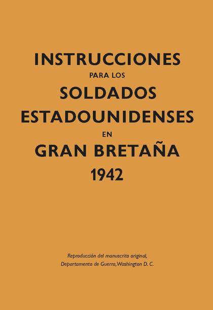 INSTRUCCIONES PARA LOS SOLDADOS ESTADOUNIDENSES EN GRAN BRETA-A, 1942