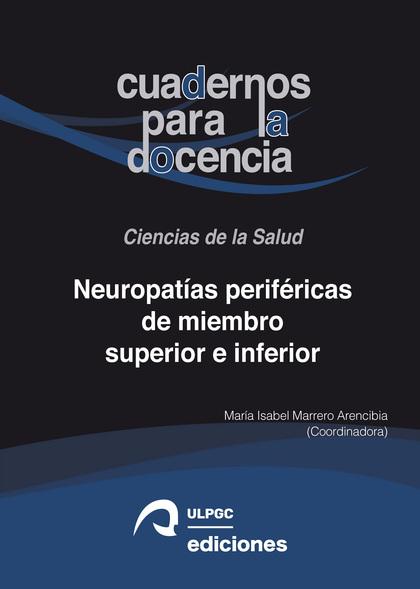 NEUROPATÍAS PERIFÉRICAS DE MIEMBRO SUPERIOR E INFERIOR. BASES ANATÓMICAS, PATOLOGÍA Y TRATAMIEN