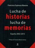 LUCHA DE HISTORIAS, LUCHA DE MEMORIAS : ESPAÑA, 2002-2015