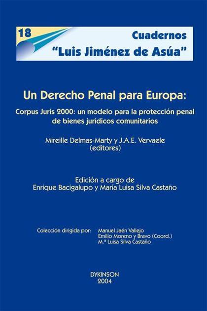 UN DERECHO PENAL PARA EUROPA: CORPUS JURIS 2000 : UN MODELO PARA LA PROTECCIÓN PENAL DE BIENES