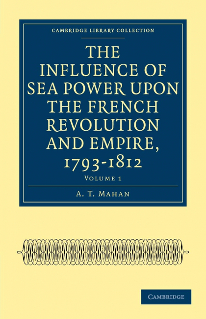 THE INFLUENCE OF SEA POWER UPON THE FRENCH REVOLUTION AND EMPIRE,             17